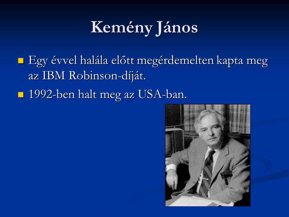 Kemény János Egy évvel halála előtt megérdemelten kapta meg az IBM Robinson-díját. Egy évvel halála előtt megérdemelten kapta meg az IBM Robinson-díjá