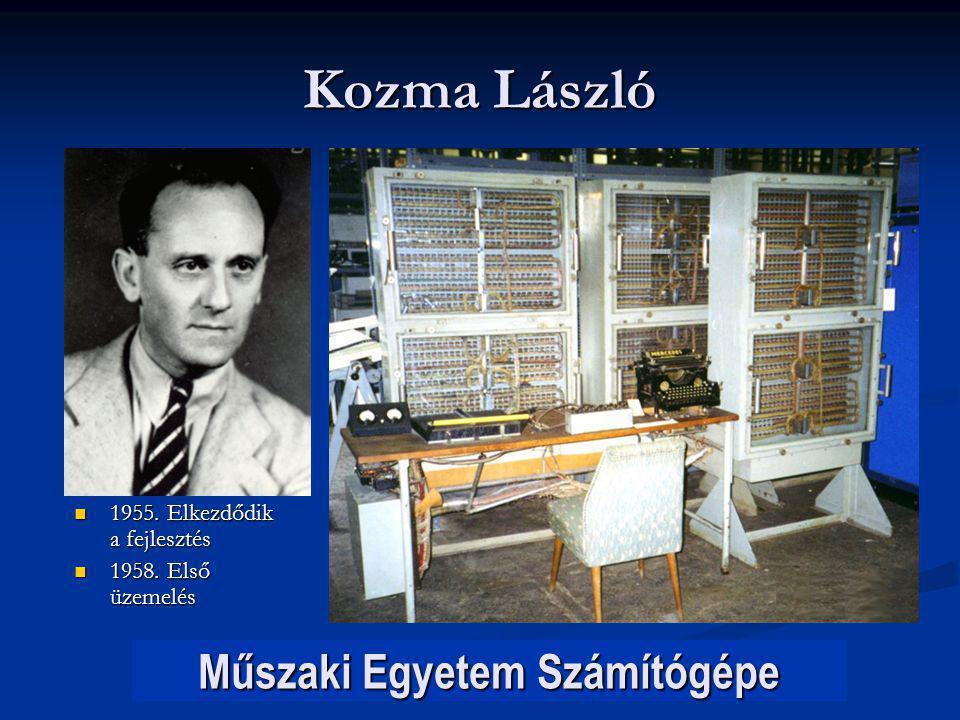 Kozma László Műszaki Egyetem Számítógépe 1955. Elkezdődik a fejlesztés 1955. Elkezdődik a fejlesztés 1958. Első üzemelés 1958. Első üzemelés