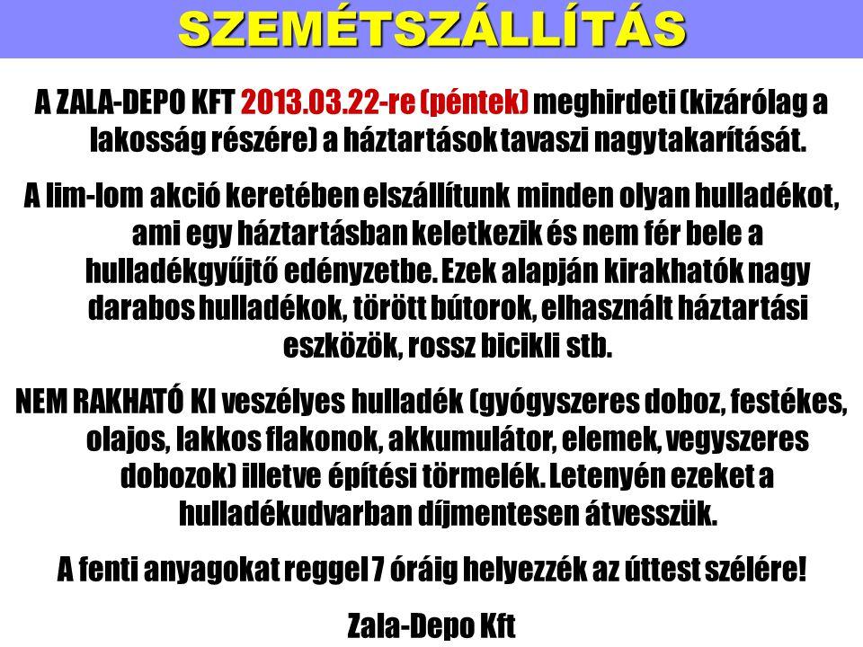 SZEMÉTSZÁLLÍTÁS A ZALA-DEPO KFT 2013.03.22-re (péntek) meghirdeti (kizárólag a lakosság részére) a háztartások tavaszi nagytakarítását.