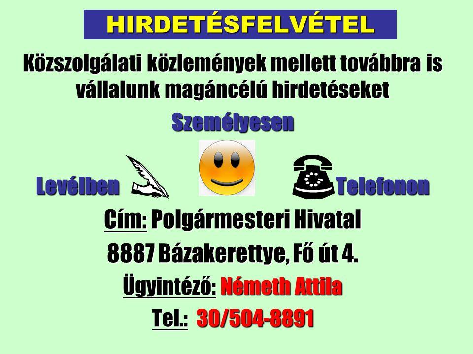 HIRDETÉSFELVÉTEL Közszolgálati közlemények mellett továbbra is vállalunk magáncélú hirdetéseket Személyesen Levélben Telefonon Cím: Polgármesteri Hivatal 8887 Bázakerettye, Fő út 4.