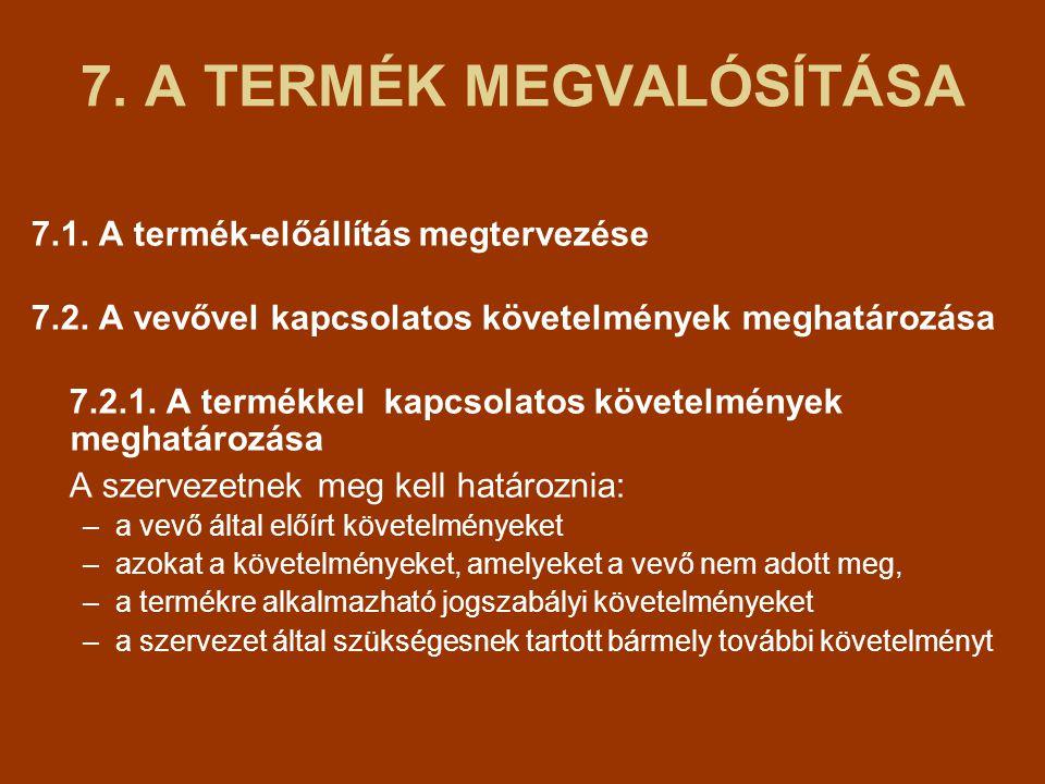 7.A TERMÉK MEGVALÓSÍTÁSA 7.1. A termék-előállítás megtervezése 7.2.