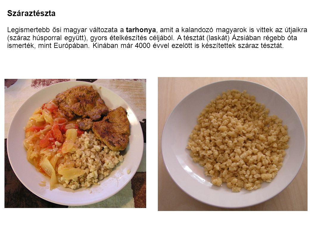 Száraztészta Legismertebb ősi magyar változata a tarhonya, amit a kalandozó magyarok is vittek az útjaikra (száraz húsporral együtt), gyors ételkészít
