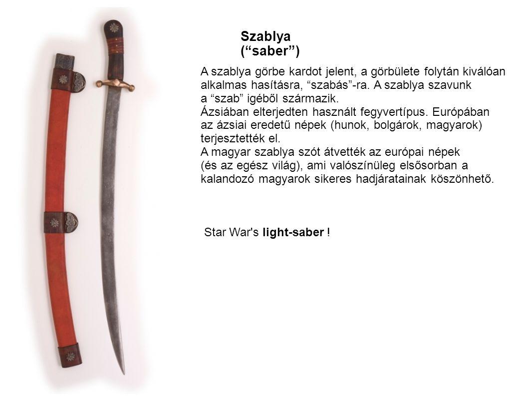 """Szablya (""""saber"""") A szablya görbe kardot jelent, a görbülete folytán kiválóan alkalmas hasításra, """"szabás""""-ra. A szablya szavunk a """"szab"""" igéből szárm"""