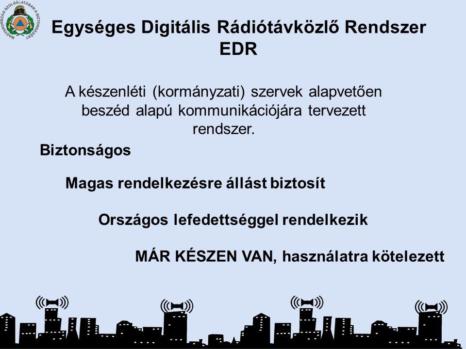 Egységes Digitális Rádiótávközlő Rendszer EDR A készenléti (kormányzati) szervek alapvetően beszéd alapú kommunikációjára tervezett rendszer. Biztonsá