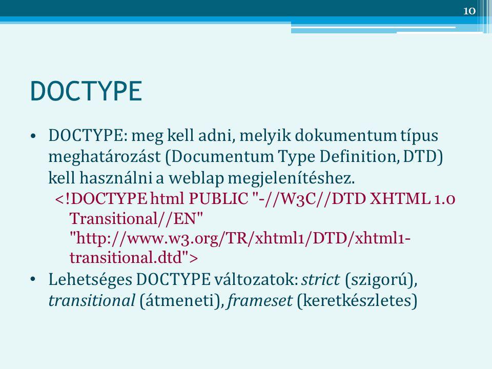 10 DOCTYPE DOCTYPE: meg kell adni, melyik dokumentum típus meghatározást (Documentum Type Definition, DTD) kell használni a weblap megjelenítéshez.