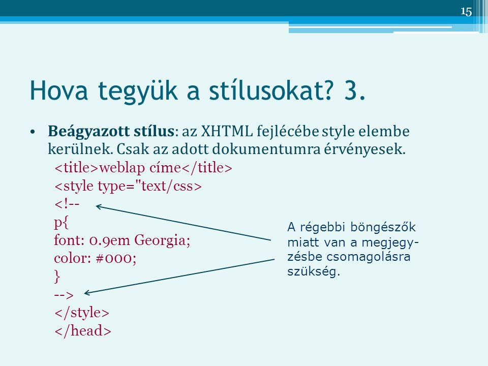 15 Hova tegyük a stílusokat.3. Beágyazott stílus: az XHTML fejlécébe style elembe kerülnek.
