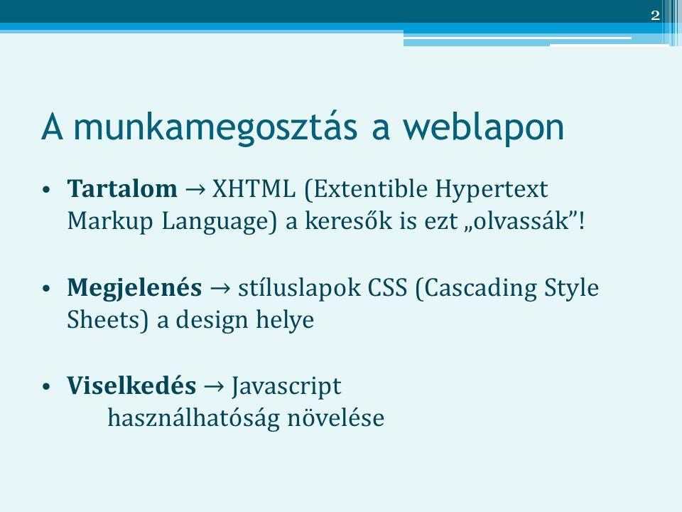 """2 A munkamegosztás a weblapon Tartalom → XHTML (Extentible Hypertext Markup Language) a keresők is ezt """"olvassák ."""