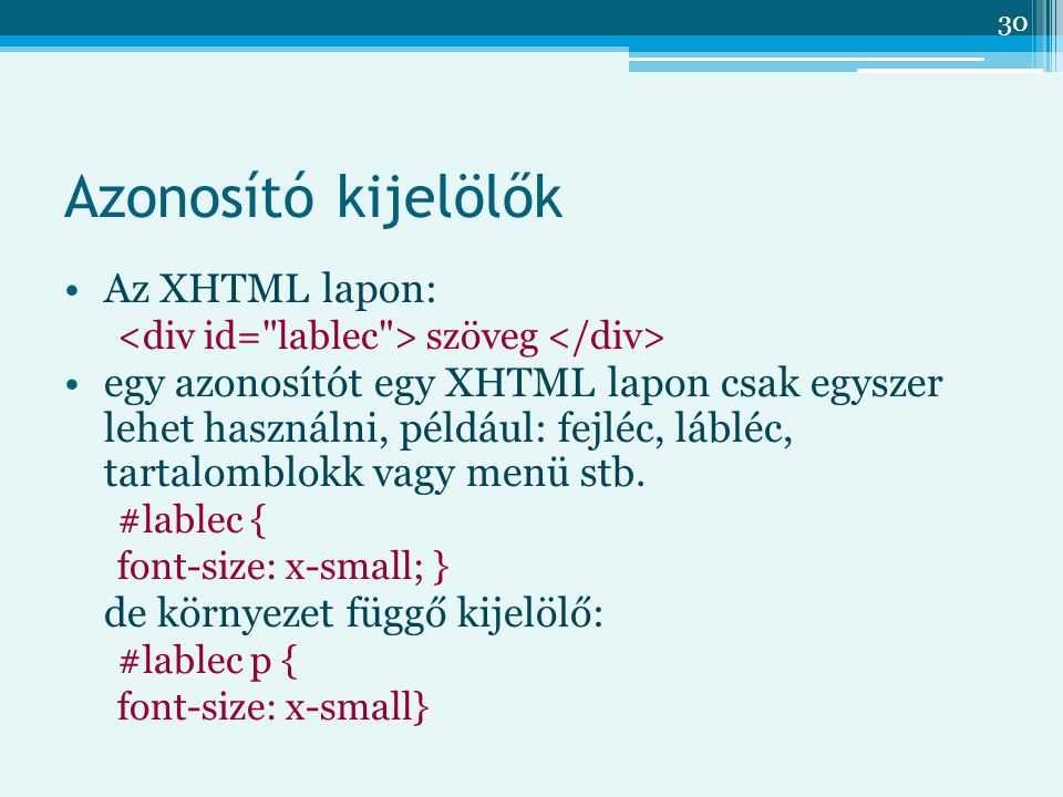 30 Azonosító kijelölők Az XHTML lapon: szöveg egy azonosítót egy XHTML lapon csak egyszer lehet használni, például: fejléc, lábléc, tartalomblokk vagy menü stb.