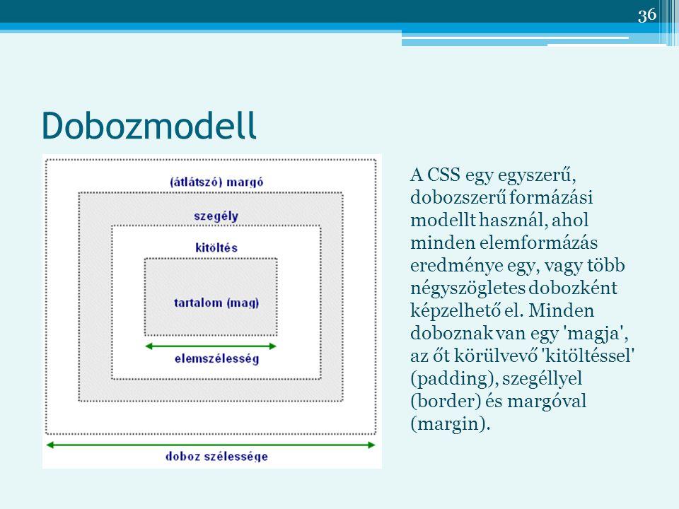 36 A CSS egy egyszerű, dobozszerű formázási modellt használ, ahol minden elemformázás eredménye egy, vagy több négyszögletes dobozként képzelhető el.