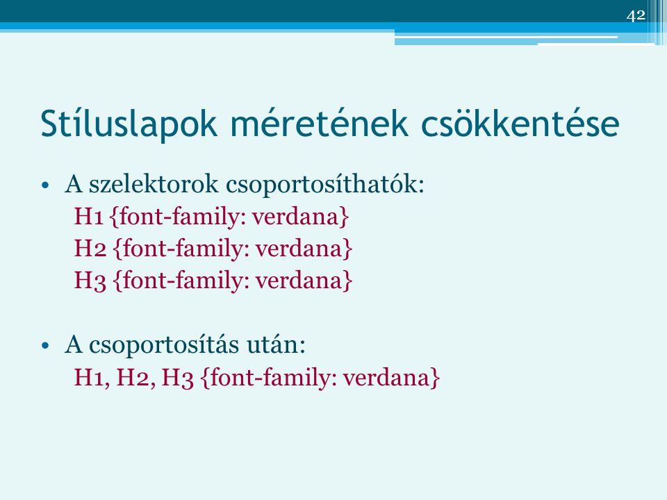 42 Stíluslapok méretének csökkentése A szelektorok csoportosíthatók: H1 {font-family: verdana} H2 {font-family: verdana} H3 {font-family: verdana} A csoportosítás után: H1, H2, H3 {font-family: verdana}