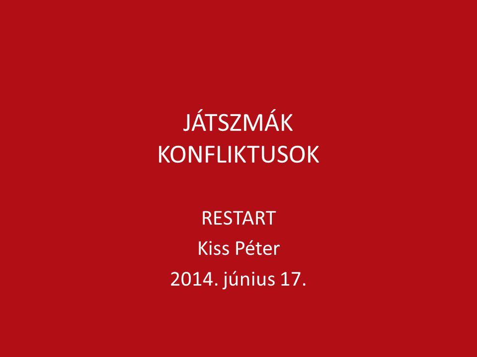 JÁTSZMÁK KONFLIKTUSOK RESTART Kiss Péter 2014. június 17.
