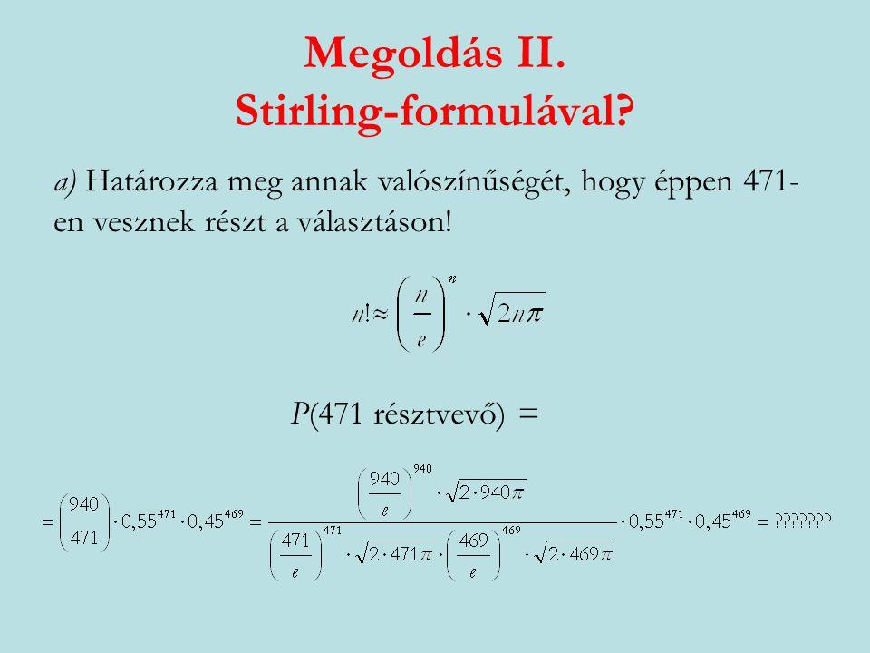 Megoldás I. Binomiális eloszlással.