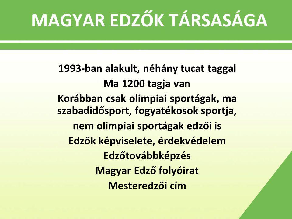 MAGYAR EDZŐK TÁRSASÁGA 1993-ban alakult, néhány tucat taggal Ma 1200 tagja van Korábban csak olimpiai sportágak, ma szabadidősport, fogyatékosok sport