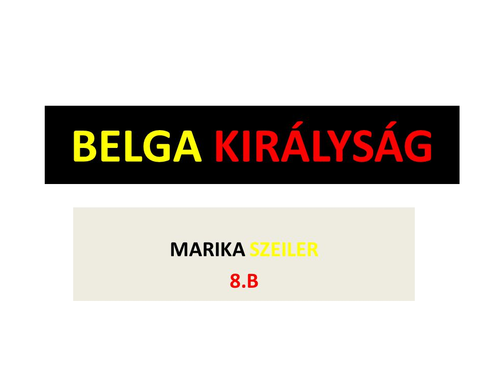 BELGA KIRÁLYSÁG MARIKA SZEILER 8.B