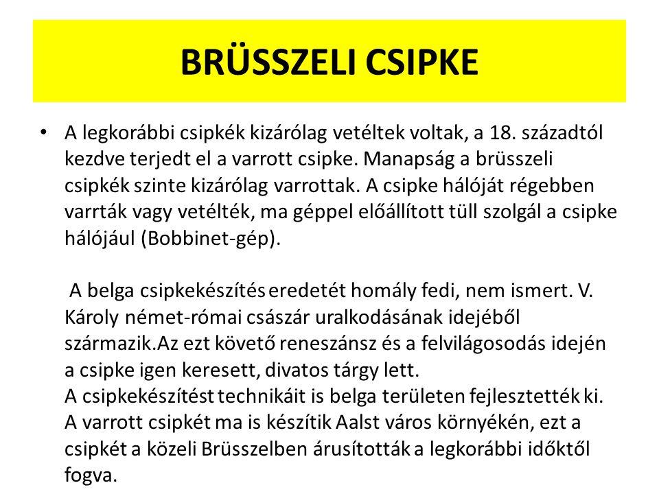 BRÜSSZELI CSIPKE A legkorábbi csipkék kizárólag vetéltek voltak, a 18. századtól kezdve terjedt el a varrott csipke. Manapság a brüsszeli csipkék szin