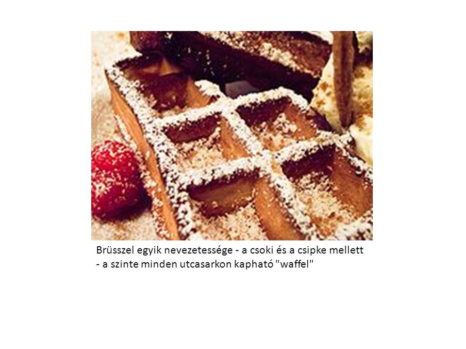 Brüsszel egyik nevezetessége - a csoki és a csipke mellett - a szinte minden utcasarkon kapható