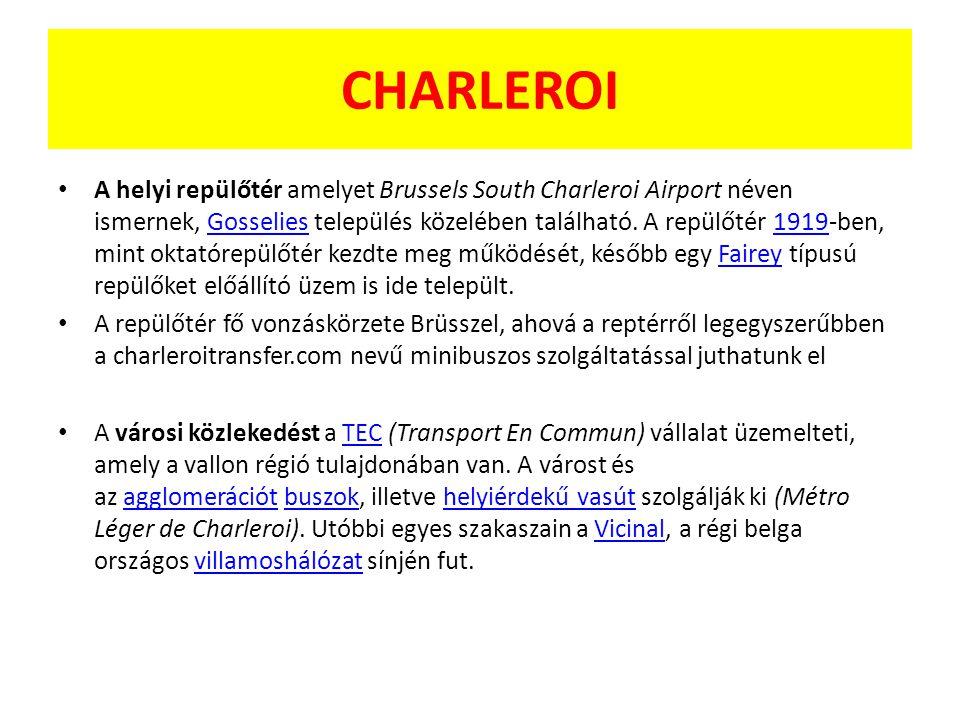 CHARLEROI A helyi repülőtér amelyet Brussels South Charleroi Airport néven ismernek, Gosselies település közelében található. A repülőtér 1919-ben, mi