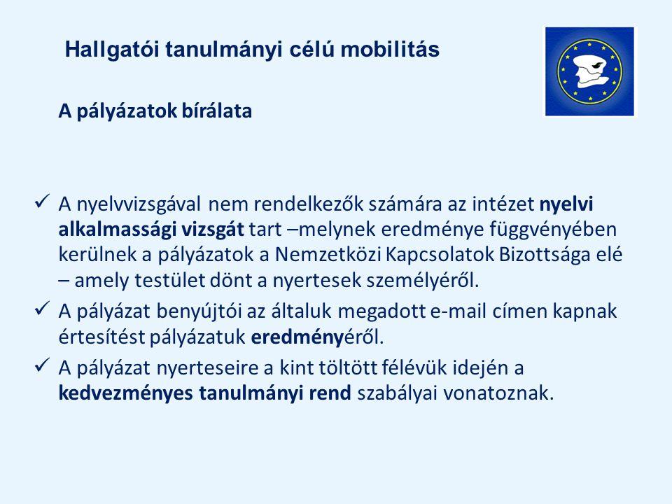 A pályázatok bírálata A nyelvvizsgával nem rendelkezők számára az intézet nyelvi alkalmassági vizsgát tart –melynek eredménye függvényében kerülnek a