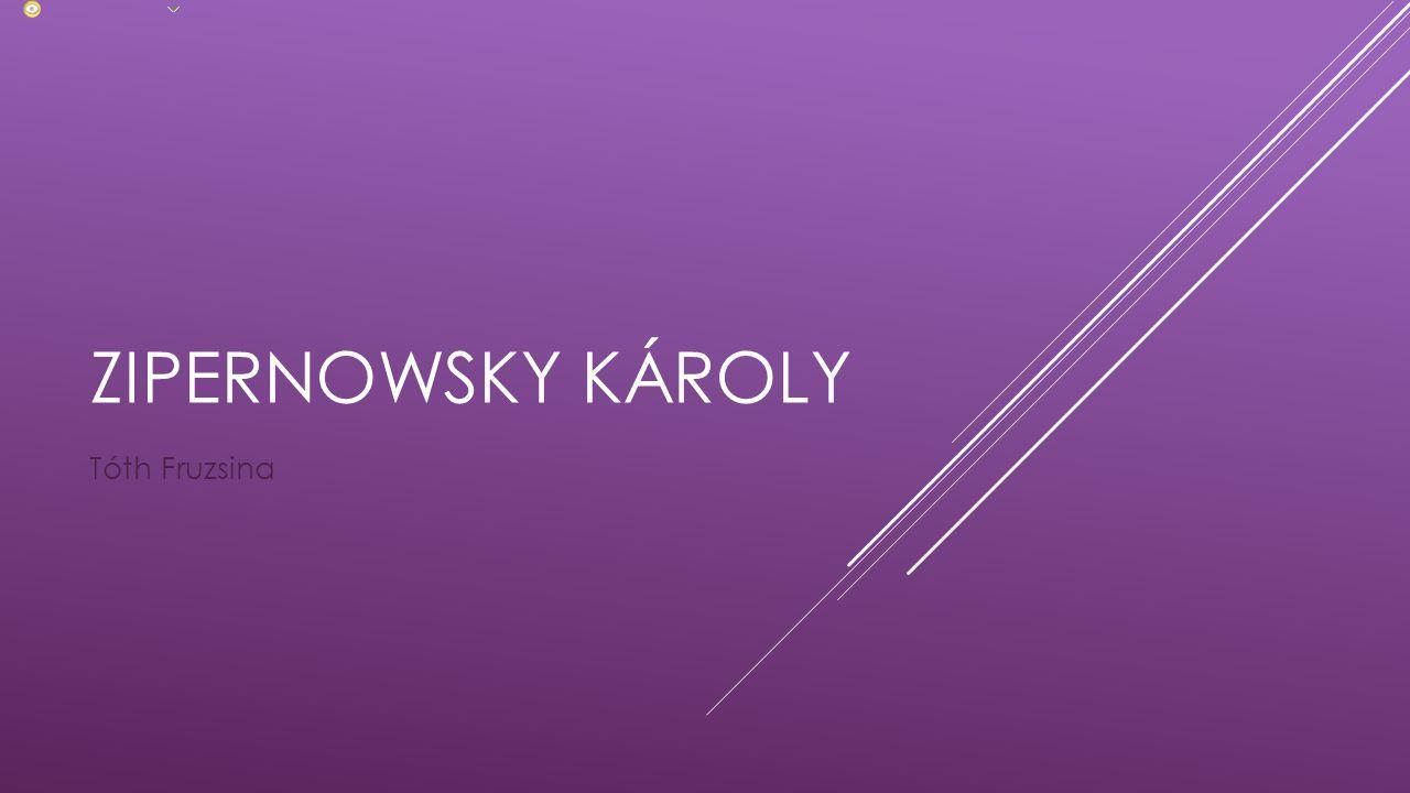 ZIPERNOWSKY KÁROLY Tóth Fruzsina Zipernowsky Károly