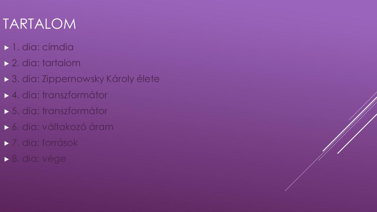 TARTALOM  1. dia: címdia  2. dia: tartalom  3. dia: Zippernowsky Károly élete  4. dia: transzformátor  5. dia: transzformátor  6. dia: váltakozó