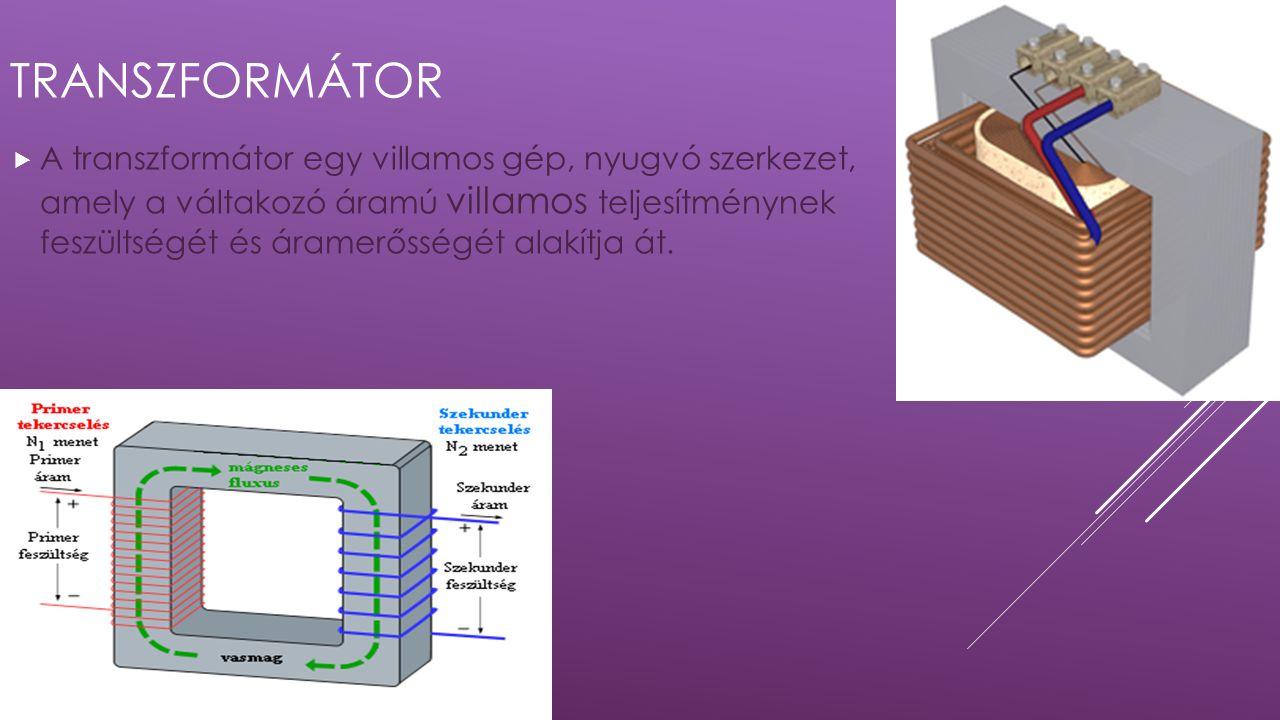 TRANSZFORMÁTOR  A transzformátor egy villamos gép, nyugvó szerkezet, amely a váltakozó áramú villamos teljesítménynek feszültségét és áramerősségét a