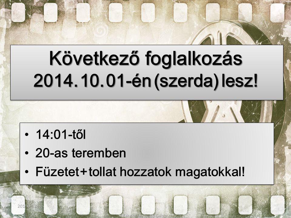 Következő foglalkozás 2014. 10. 01-én (szerda) lesz! 14:01-től 20-as teremben Füzetet + tollat hozzatok magatokkal! 2014.09.24. Készítette: Ragó Gábor