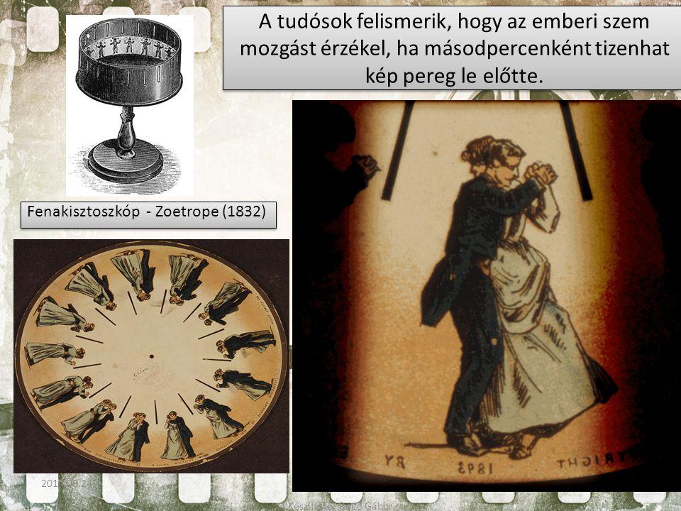 A tudósok felismerik, hogy az emberi szem mozgást érzékel, ha másodpercenként tizenhat kép pereg le előtte. Fenakisztoszkóp - Zoetrope (1832) Készítet