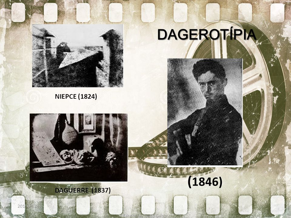 NIEPCE (1824) DAGUERRE (1837) DAGEROTÍPIA ( 1846) Készítette: Ragó Gábor 2014.09.24.