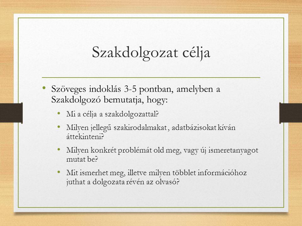 Szakdolgozat célja Szöveges indoklás 3-5 pontban, amelyben a Szakdolgozó bemutatja, hogy: Mi a célja a szakdolgozattal.