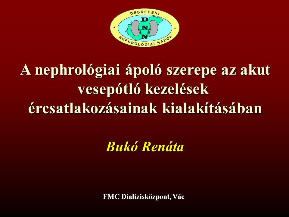 A nephrológiai ápoló szerepe az akut vesepótló kezelések ércsatlakozásainak kialakításában Bukó Renáta FMC Dialízisközpont, Vác