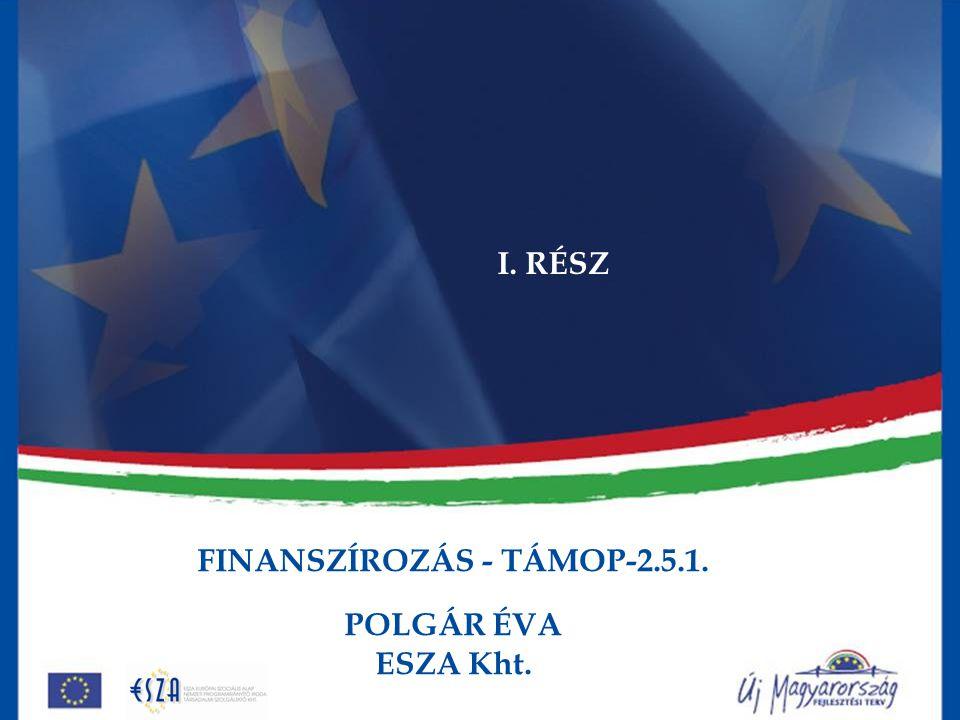 FINANSZÍROZÁS - TÁMOP-2.5.1. POLGÁR ÉVA ESZA Kht. I. RÉSZ