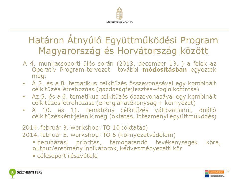 12 A 4. munkacsoporti ülés során (2013. december 13. ) a felek az Operatív Program-tervezet további módosításban egyeztek meg: A 3. és a 8. tematikus