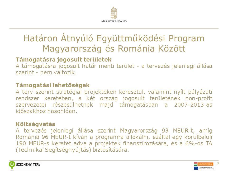 8 Határon Átnyúló Együttműködési Program Magyarország és Románia Között Támogatásra jogosult területek A támogatásra jogosult határ menti terület - a tervezés jelenlegi állása szerint - nem változik.