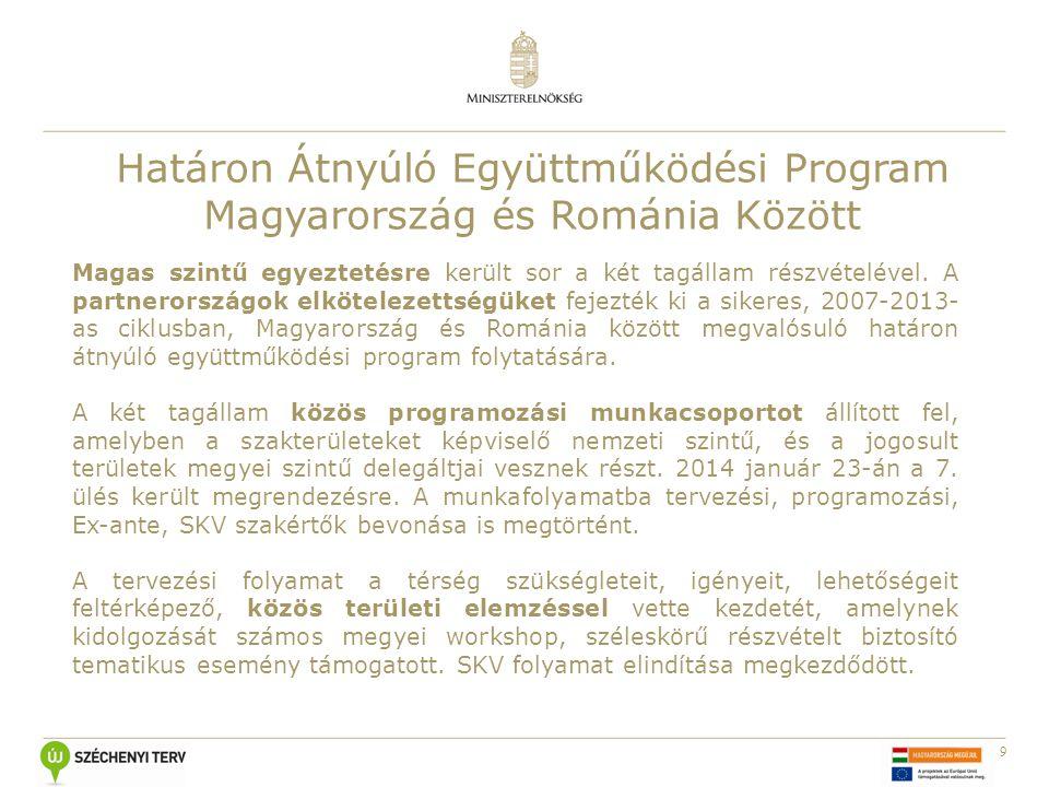 9 Határon Átnyúló Együttműködési Program Magyarország és Románia Között Magas szintű egyeztetésre került sor a két tagállam részvételével. A partneror