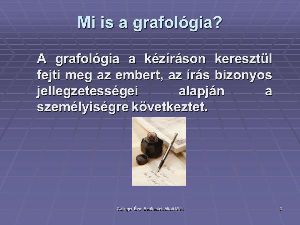 Czilinger Éva: Betűtestett öltött lélek4 Mire van szükség a grafológiai elemzéshez.