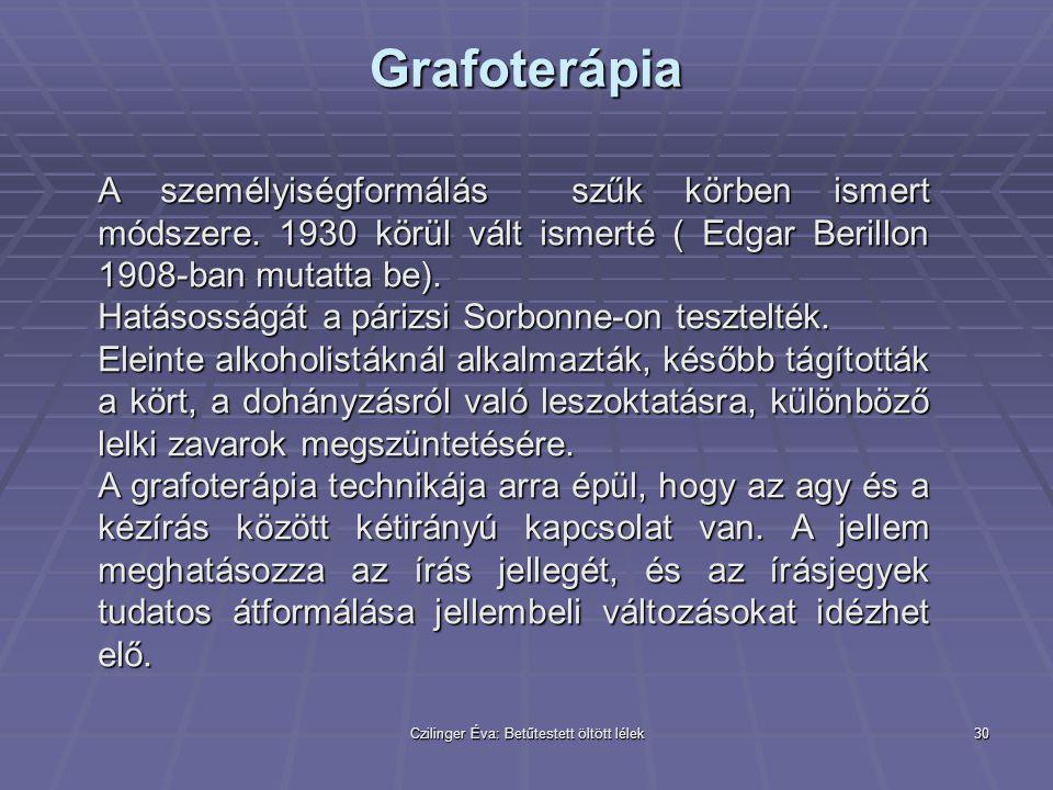 Czilinger Éva: Betűtestett öltött lélek30 Grafoterápia A személyiségformálás szűk körben ismert módszere. 1930 körül vált ismerté ( Edgar Berillon 190