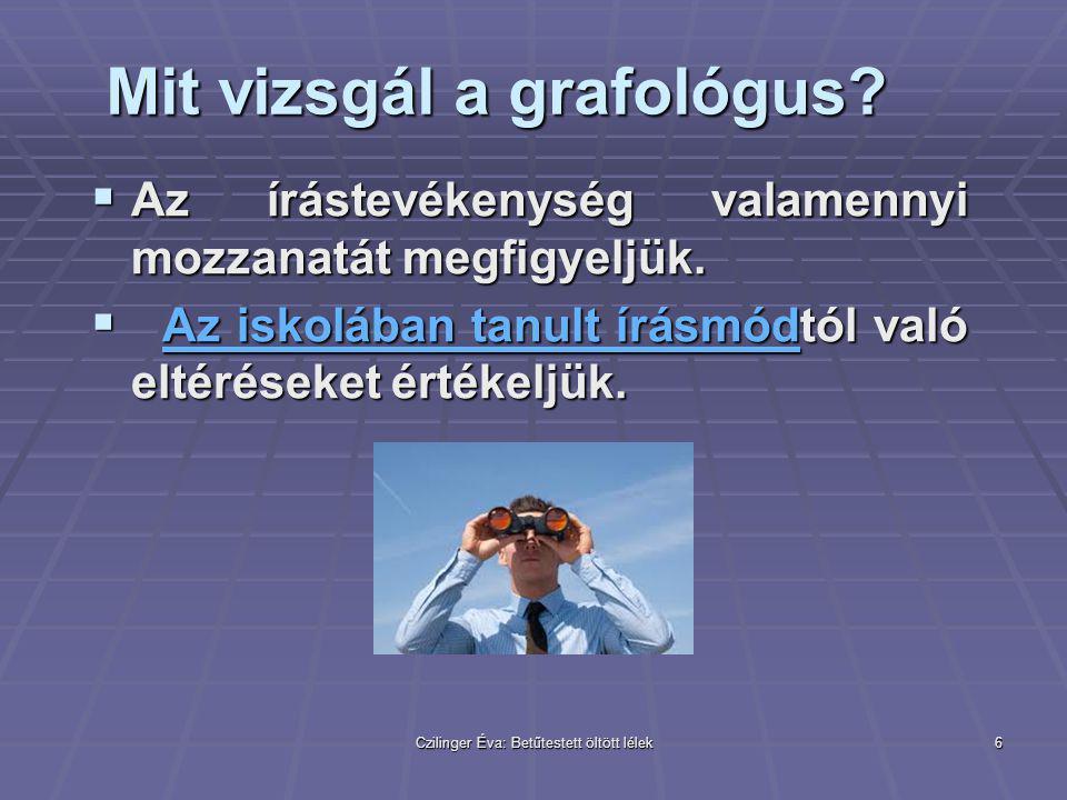 Czilinger Éva: Betűtestett öltött lélek6 Mit vizsgál a grafológus?  Az írástevékenység valamennyi mozzanatát megfigyeljük.  Az iskolában tanult írás