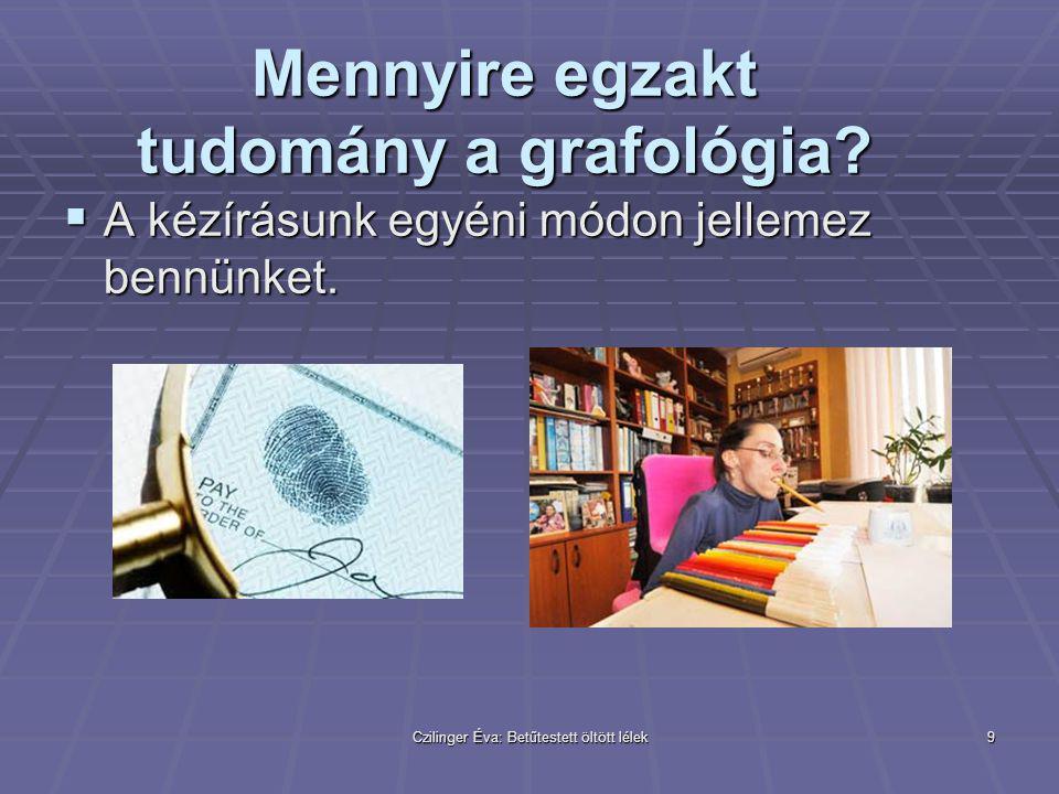 Czilinger Éva: Betűtestett öltött lélek9 Mennyire egzakt tudomány a grafológia?  A kézírásunk egyéni módon jellemez bennünket.
