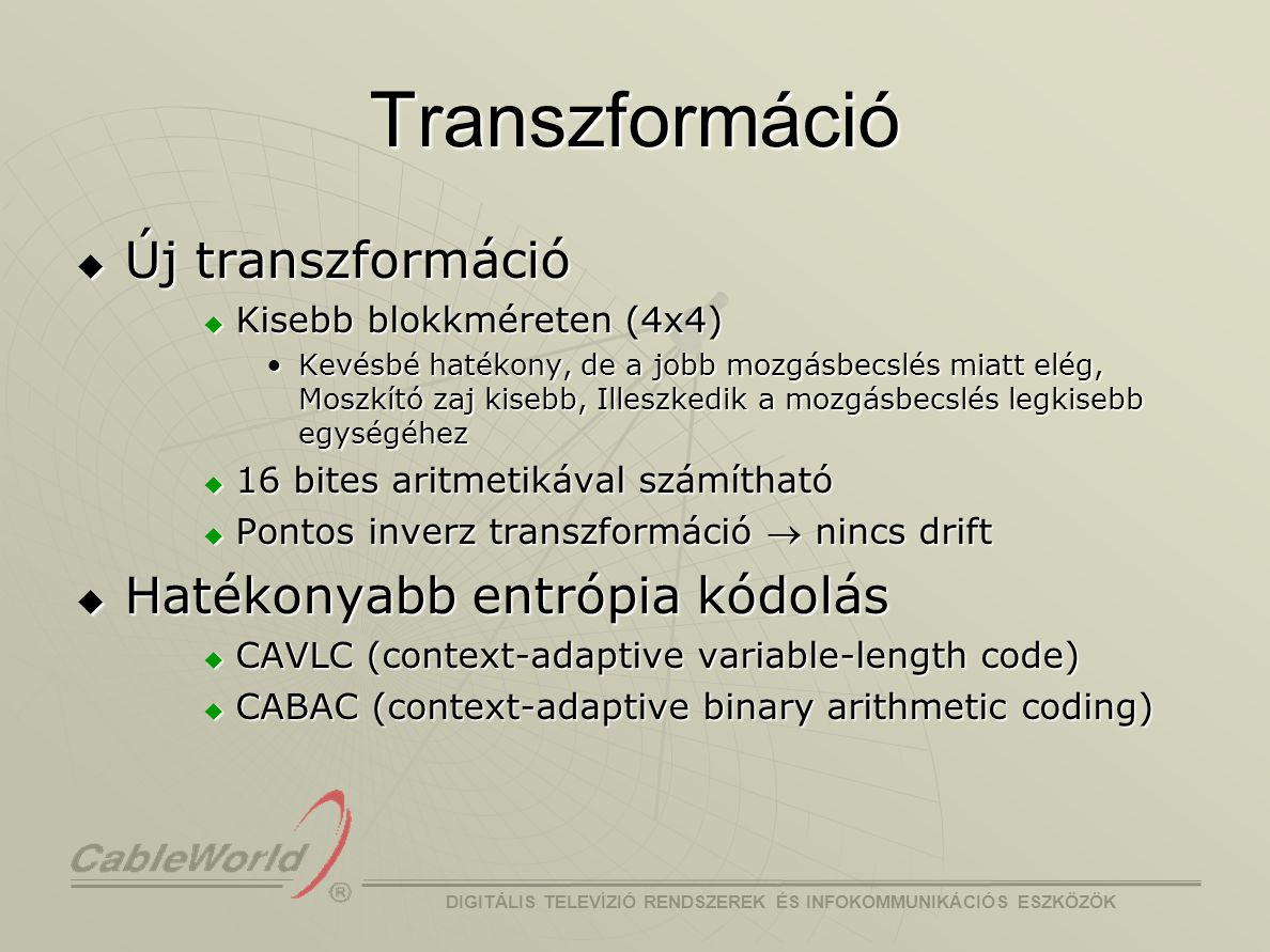 DIGITÁLIS TELEVÍZIÓ RENDSZEREK ÉS INFOKOMMUNIKÁCIÓS ESZKÖZÖK Deblocking szűrő  Kódolási hurokban  Szűrés utáni kép a referencia