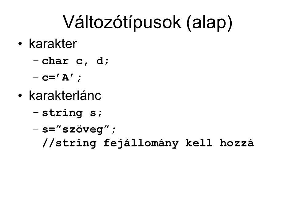 """Változótípusok (alap) karakter –char c, d; –c='A'; karakterlánc –string s; –s=""""szöveg""""; //string fejállomány kell hozzá"""