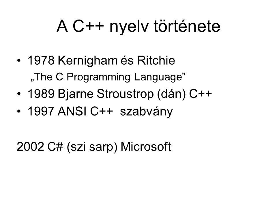 """A C++ nyelv története 1978 Kernigham és Ritchie """"The C Programming Language"""" 1989 Bjarne Stroustrop (dán) C++ 1997 ANSI C++ szabvány 2002 C# (szi sarp"""