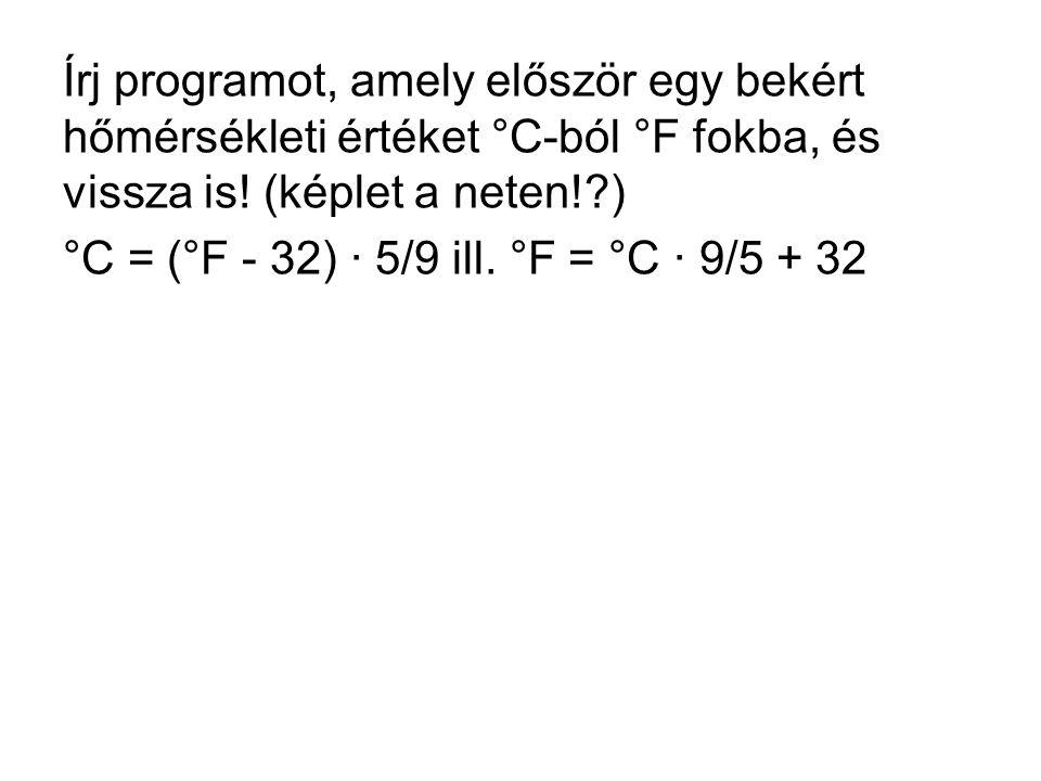 Írj programot, amely először egy bekért hőmérsékleti értéket °C-ból °F fokba, és vissza is! (képlet a neten!?) °C = (°F - 32) · 5/9 ill. °F = °C · 9/5