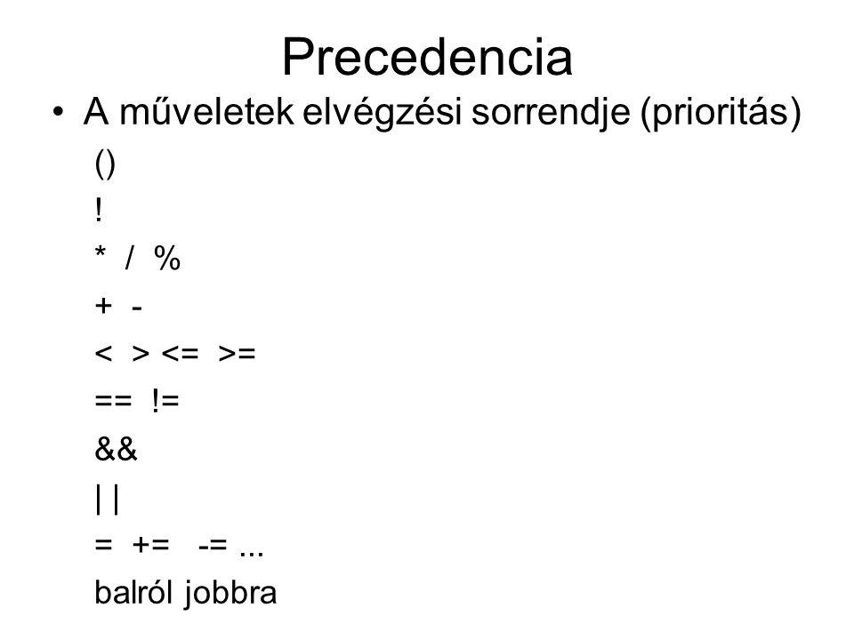 Precedencia A műveletek elvégzési sorrendje (prioritás) () ! * / % + - = == != && | = += -=... balról jobbra
