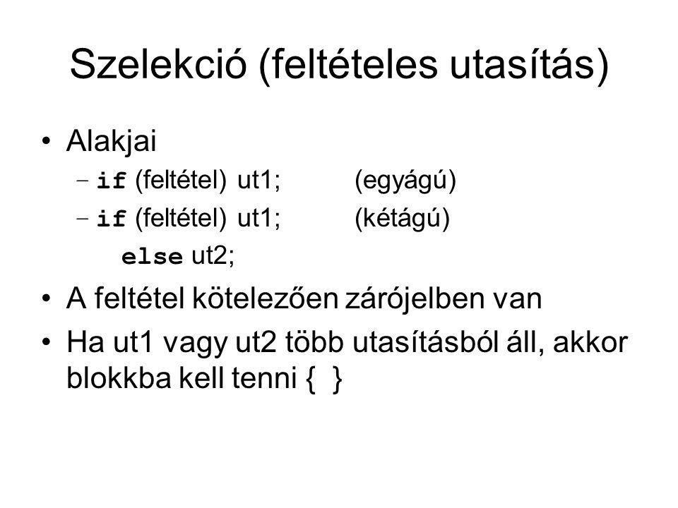 Szelekció (feltételes utasítás) Alakjai –if (feltétel) ut1; (egyágú) –if (feltétel) ut1; (kétágú) else ut2; A feltétel kötelezően zárójelben van Ha ut