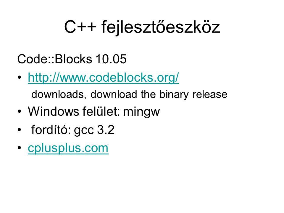 C++ fejlesztőeszköz Code::Blocks 10.05 http://www.codeblocks.org/ downloads, download the binary release Windows felület: mingw fordító: gcc 3.2 cplus