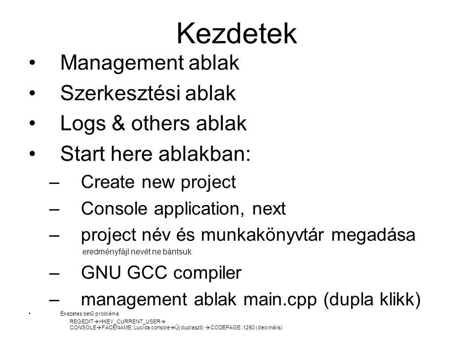 Kezdetek Management ablak Szerkesztési ablak Logs & others ablak Start here ablakban: –Create new project –Console application, next –project név és m