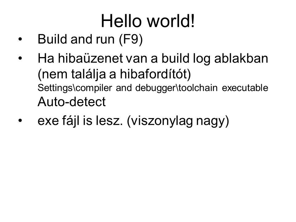 Hello world! Build and run (F9) Ha hibaüzenet van a build log ablakban (nem találja a hibafordítót) Settings\compiler and debugger\toolchain executabl