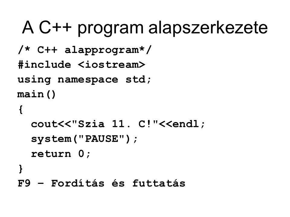 alap.cpp #include //fejállomány using namespace std;//névtér main() // főprogram { //változódeklarációk //utasítások system( PAUSE );//várakozás return 0; }