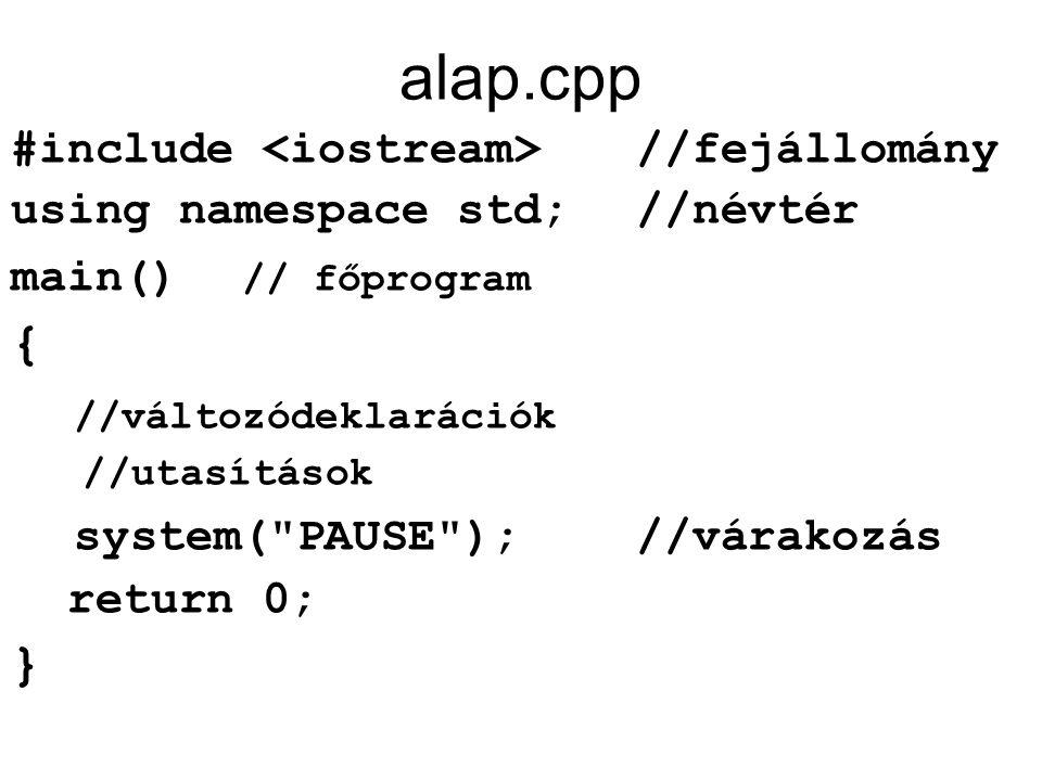 alap.cpp #include //fejállomány using namespace std;//névtér main() // főprogram { //változódeklarációk //utasítások system(