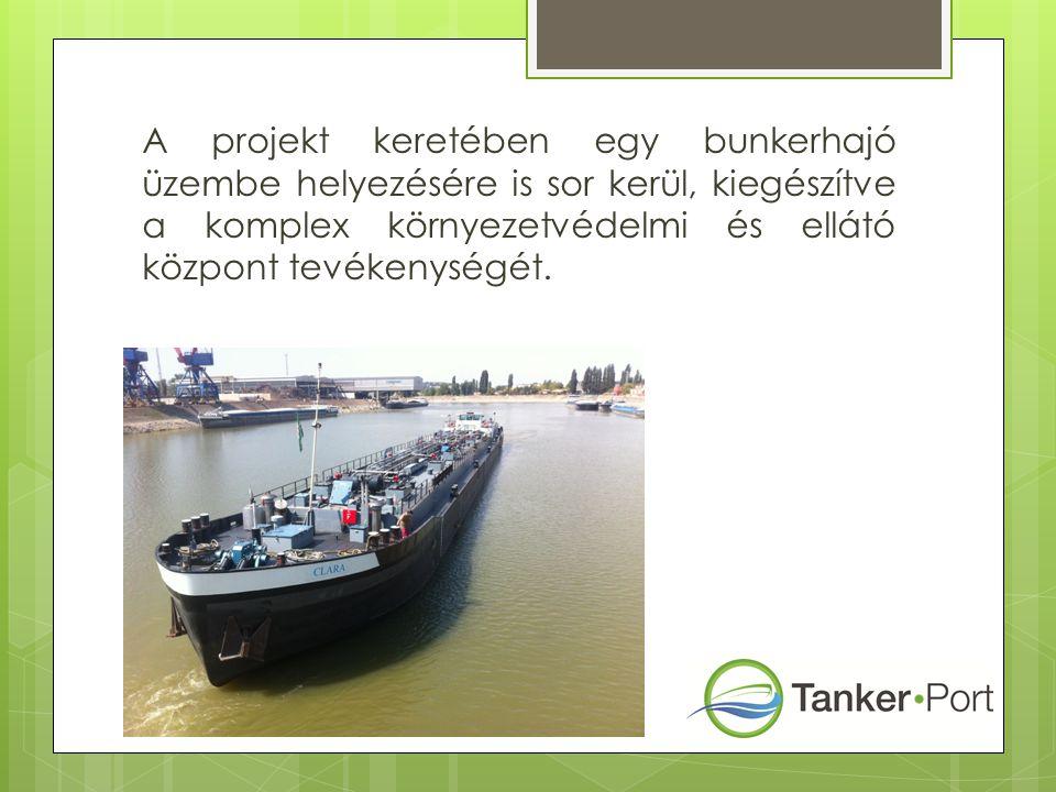 A projekt keretében egy bunkerhajó üzembe helyezésére is sor kerül, kiegészítve a komplex környezetvédelmi és ellátó központ tevékenységét.